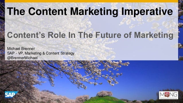 The Content Marketing Imperative Content's Role In The Future of Marketing Michael Brenner SAP - VP, Marketing & Content S...