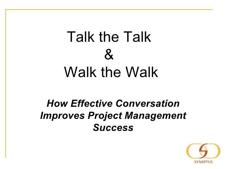 Talk the Talk  &  Walk the Walk How Effective Conversation Improves Project Management Success