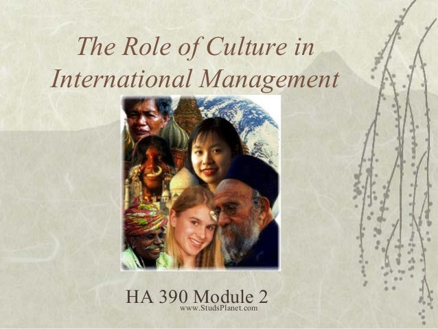 The Role of Culture in International Management HA 390 Module 2www.StudsPlanet.com