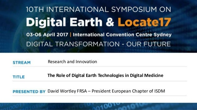 Research and Innovation David Wortley FRSA – President European Chapter of ISDM The Role of Digital Earth Technologies in ...