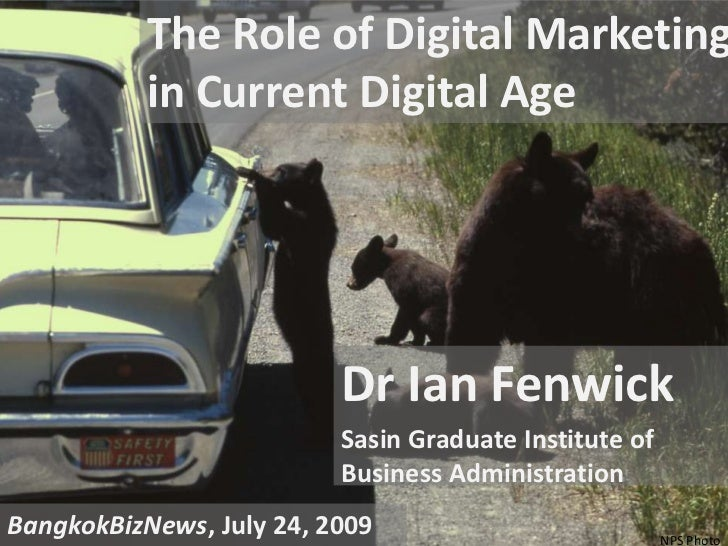 The Role of Digital Marketing in Current Digital Age<br />Dr Ian Fenwick<br />Sasin Graduate Institute of Business Adminis...