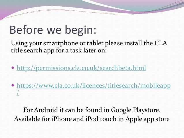 Before we begin: Using your smartphone or tablet please install the CLA title search app for a task later on:  http://per...