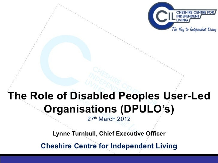 The Role of Disabled Peoples User-Led      Organisations (DPULO's)                     27th March 2012         Lynne Turnb...