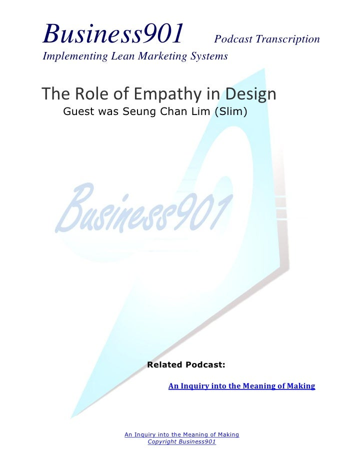 Business901                      Podcast TranscriptionImplementing Lean Marketing SystemsThe Role of Empathy in Design   G...