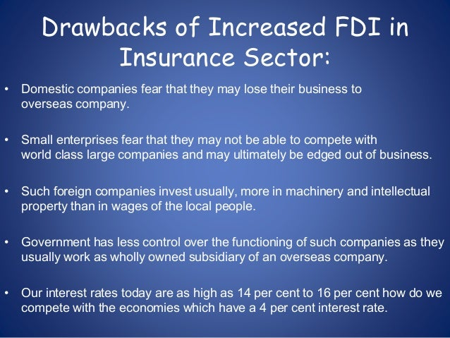 fdi in insurance sector Foreign direct investment (fdi) insurance sector still have a huge potentiality for building long term finance at least for next 30 years or more.