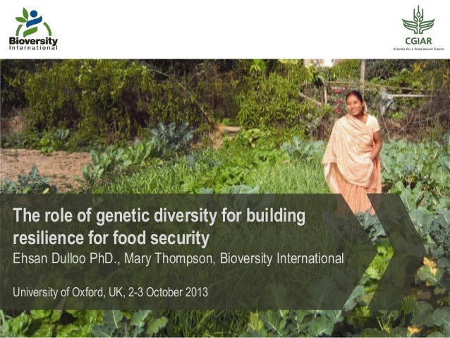 The role of genetic diversity for building resilience for food security Ehsan Dulloo PhD., Mary Thompson, Bioversity Inter...