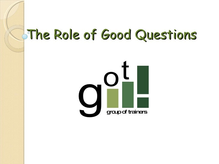 The Role of Good Questions