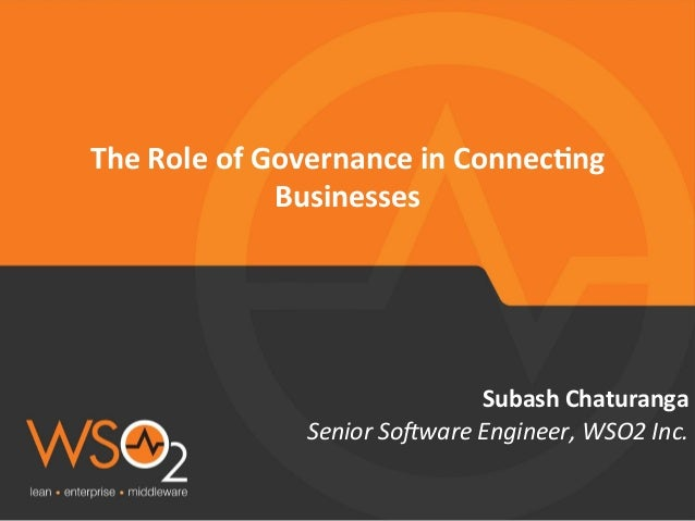 Senior  So(ware  Engineer,  WSO2  Inc.   Subash  Chaturanga   The  Role  of  Governance  in  Conne...