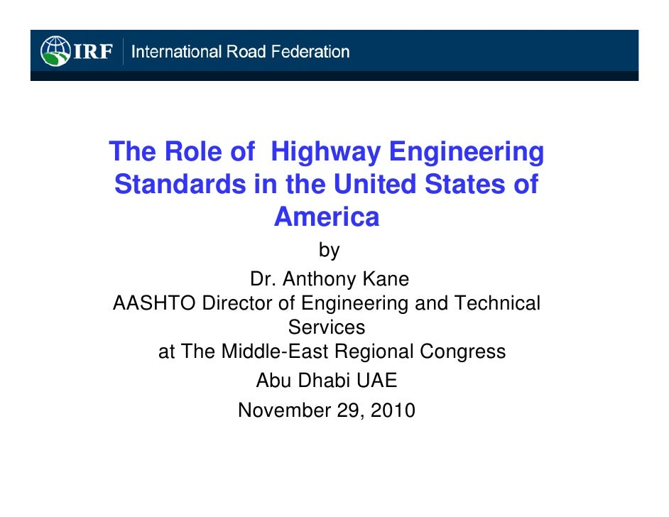 The Role of Highway EngineeringStandards in the United States of            America                     by             Dr....