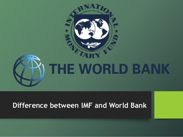 the world bank and international monetary The international monetary fund (imf) and the world bank are _____ a no longer necessary to the economy b run by the us government c former - 1065309.