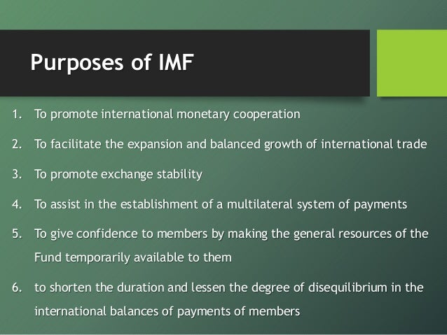 imf and its role in international In short, the imf has expanded its role from providing short-term loans based on macroeconomic policy change to providing longer-term aid conditioned on structural economic reforms to providing bailout funds and becoming an international crisis manager as the graph shows, new missions and greater lending have led.