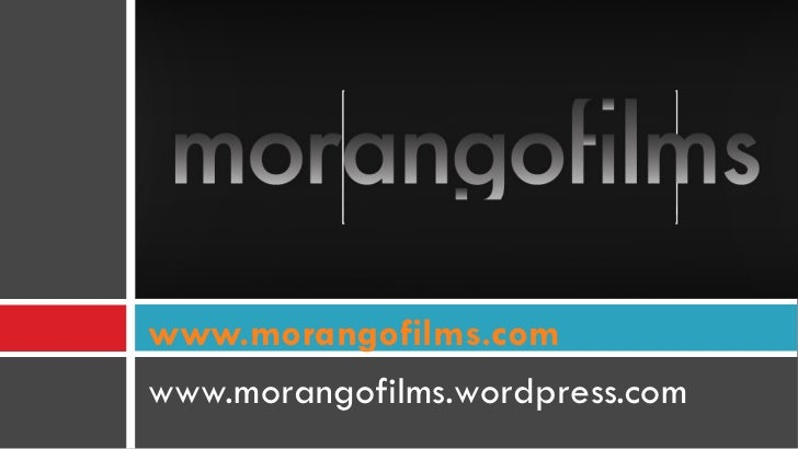 <ul><li>www.morangofilms.wordpress.com </li></ul>www.morangofilms.com