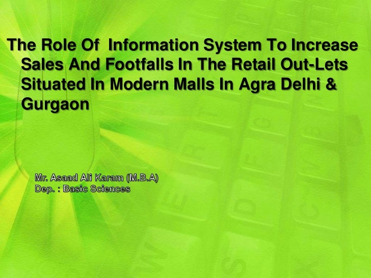 The Role Of Information System To Increase Sales And Footfalls In The Retail Out-Lets Situated In Modern Malls In Agra Del...
