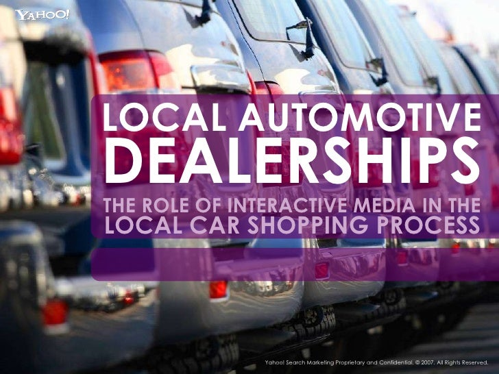 LOCAL AUTOMOTIVE DEALERSHIPS THE ROLE OF INTERACTIVE MEDIA IN THE   LOCAL CAR SHOPPING PROCESS Yahoo! Search Marketing Pro...
