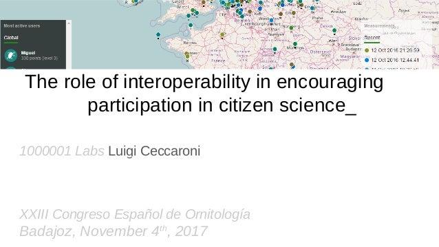 The role of interoperability in encouraging participation in citizen science_ 1000001 Labs Luigi Ceccaroni XXIII Congreso ...
