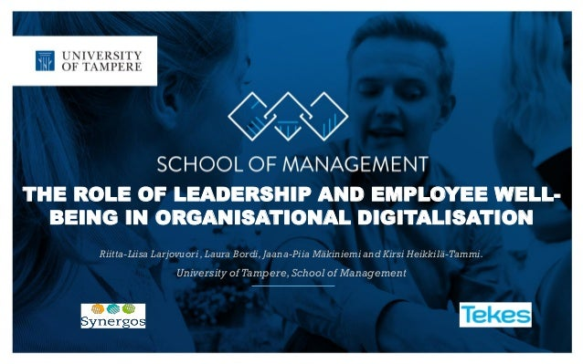 THE ROLE OF LEADERSHIP AND EMPLOYEE WELL- BEING IN ORGANISATIONAL DIGITALISATION Riitta-Liisa Larjovuori ,Laura Bordi, Jaa...