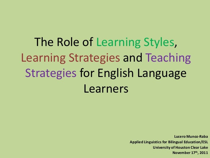 The Role of Learning Styles,Learning Strategies and Teaching Strategies for English Language             Learners         ...