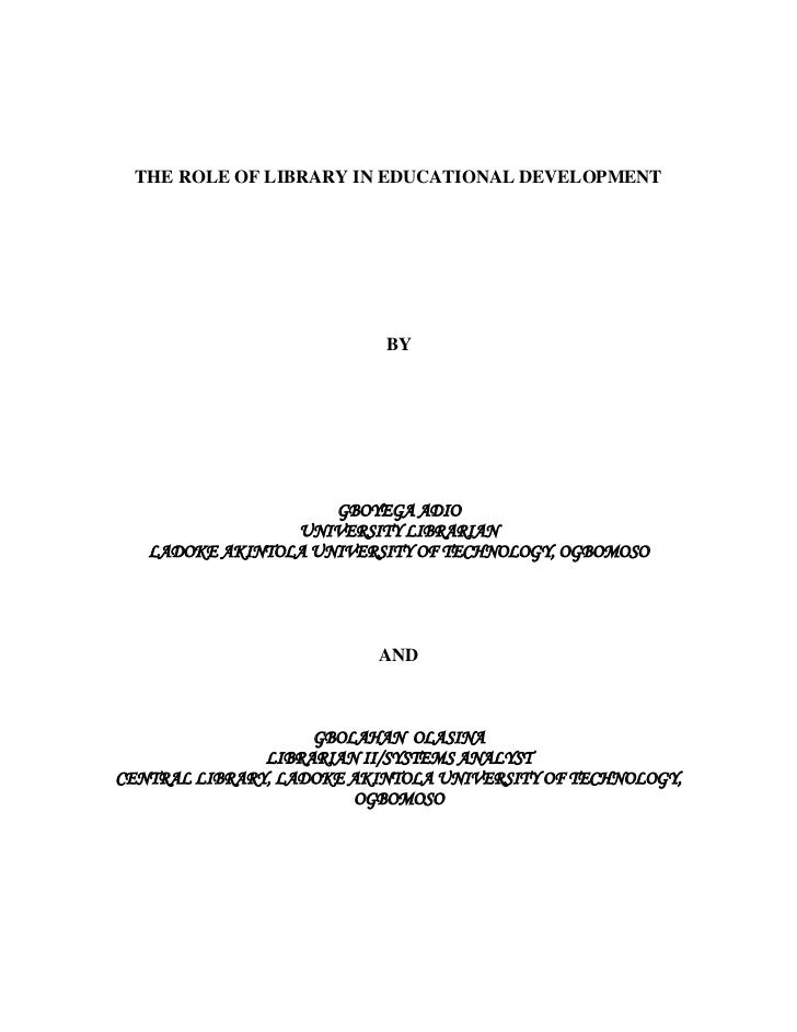 THE ROLE OF LIBRARY IN EDUCATIONAL DEVELOPMENT                           BY                     GBOYEGA ADIO              ...