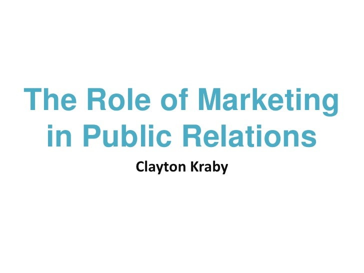 The Role of Marketingin Public Relations<br />Clayton Kraby<br />