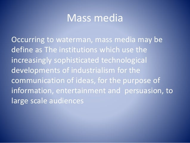 role and function of mass media Who emphasize the value-producing function of mass media,  documentating the image, role and social conditions of women in mass media confronted us with another.