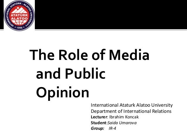 The Role of Media and Public Opinion International Ataturk Alatoo University Department of International Relations Lecture...