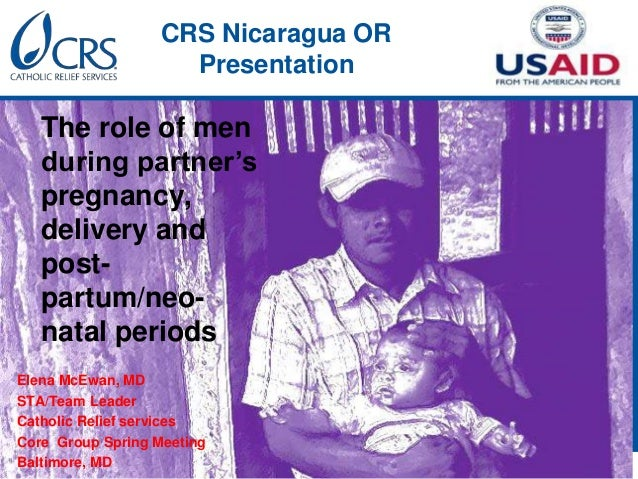 CRS Nicaragua ORPresentationThe role of menduring partner'spregnancy,delivery andpost-partum/neo-natal periodsElena McEwan...