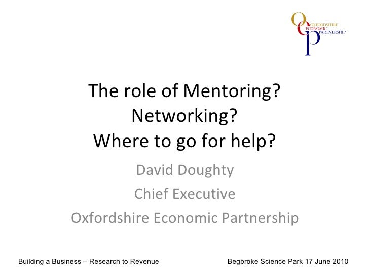 The role of Mentoring? Networking? Where to go for help? David Doughty Chief Executive Oxfordshire Economic Partnership