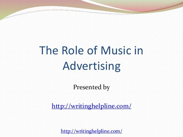 The Role of Music in  Advertising  Presented by  http://writinghelpline.com/  http://writinghelpline.com/