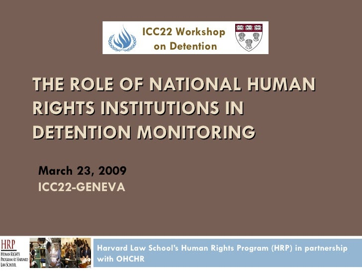 THE ROLE OF NATIONAL HUMAN RIGHTS INSTITUTIONS IN DETENTION MONITORING Harvard Law School's Human Rights Program (HRP) in ...