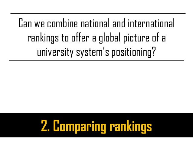 Can we combine national and international rankings to offer a global picture of a university system's positioning? 2. Comp...