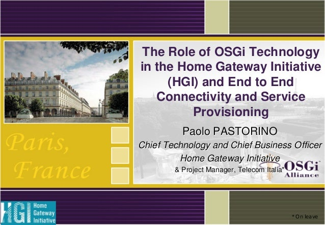 The Role of OSGi Technology in the Home Gateway Initiative (HGI) and End to End Connectivity and Service Provisioning Paol...