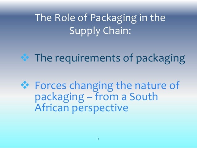 The Role of Packaging in theSupply Chain: The requirements of packaging Forces changing the nature ofpackaging – from a ...