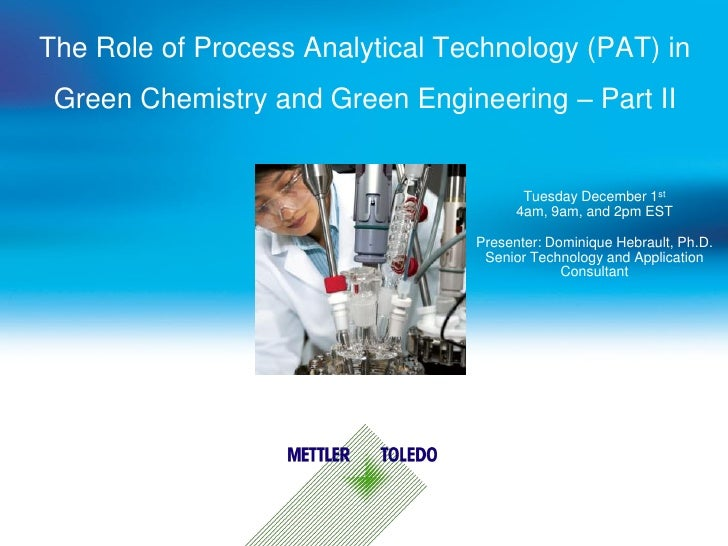 The Role of Process Analytical Technology (PAT) in  Green Chemistry and Green Engineering – Part II                       ...