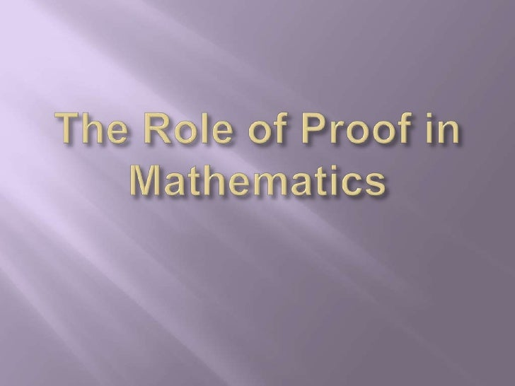 The Role of Proof in Mathematics<br />