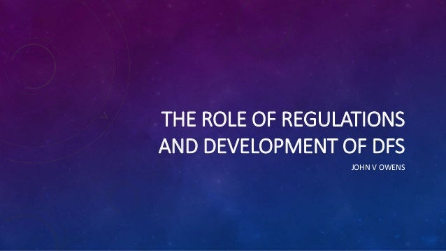 THE ROLE OF REGULATIONS AND DEVELOPMENT OF DFS JOHN V OWENS