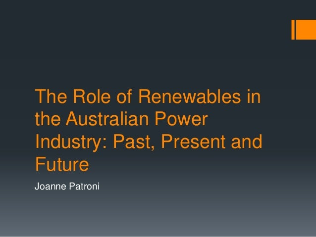 The Role of Renewables inthe Australian PowerIndustry: Past, Present andFutureJoanne Patroni