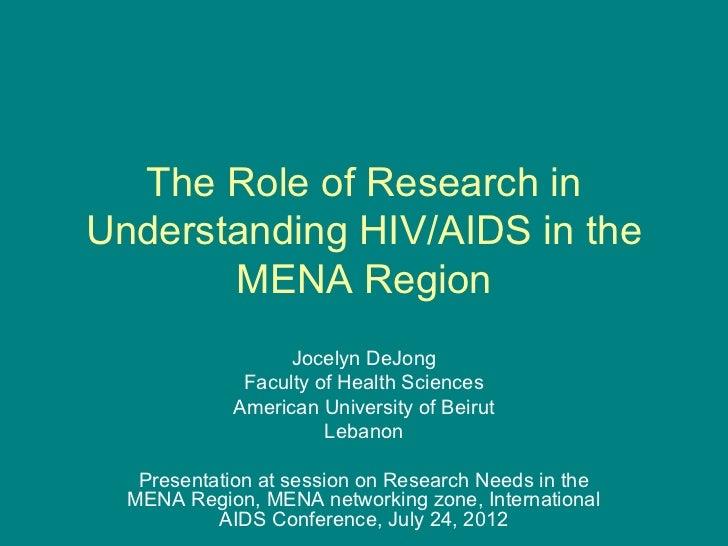 The Role of Research inUnderstanding HIV/AIDS in the       MENA Region                   Jocelyn DeJong              Facul...