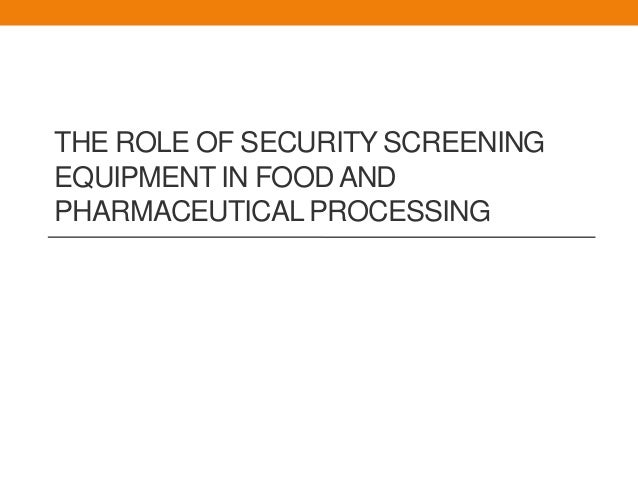 THE ROLE OF SECURITY SCREENINGEQUIPMENT IN FOOD ANDPHARMACEUTICAL PROCESSING