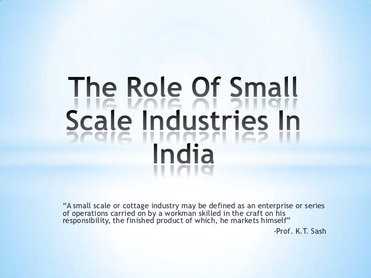 essay on small scale industries The importance of small scale industry has been increasingly recognized in manipur as a solution for the problem of scarcity of.