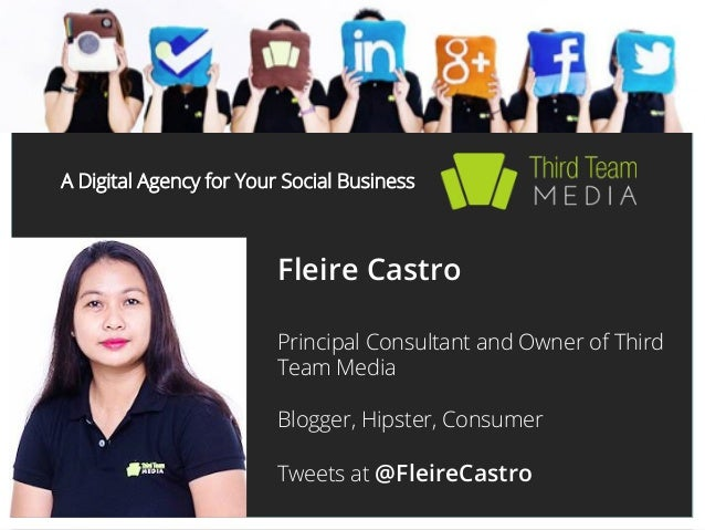 A Digital Agency for Your Social Business  Fleire Castro Principal Consultant and Owner of Third Team Media Blogger, Hipst...