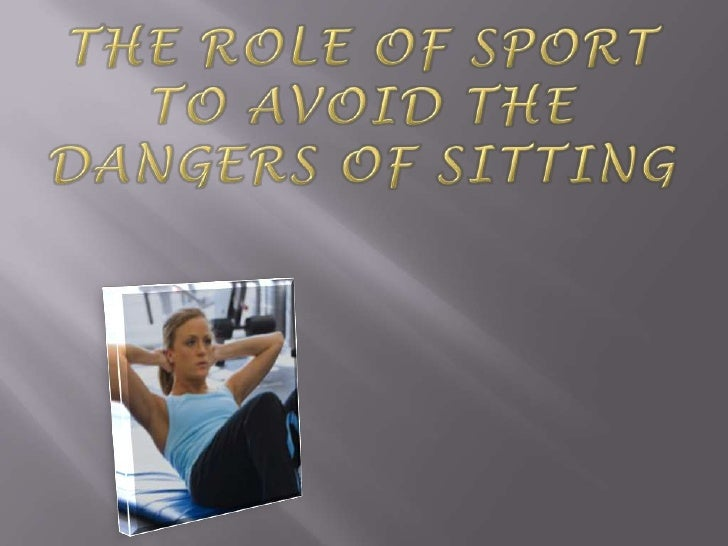 The role of sport to avoid the dangers of sitting<br />