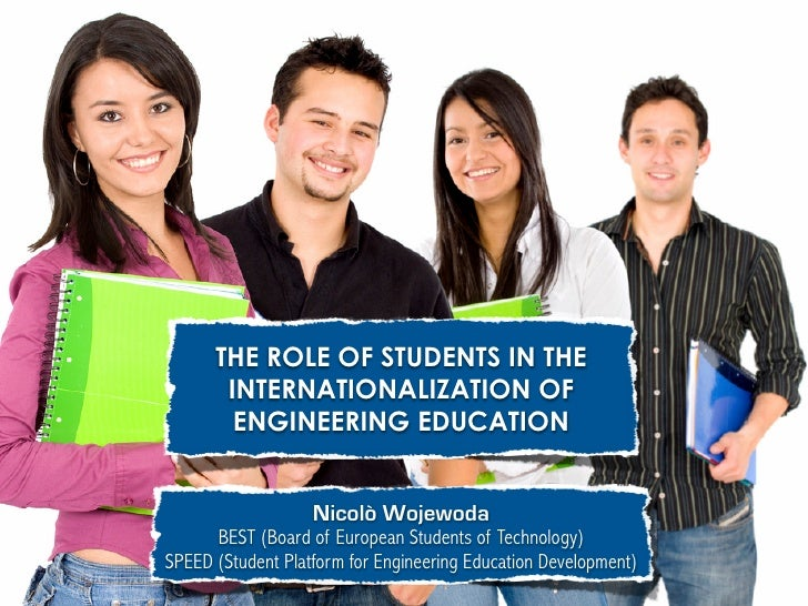 THE ROLE OF STUDENTS IN THE        INTERNATIONALIZATION OF         ENGINEERING EDUCATION                      Nicolò Wojew...