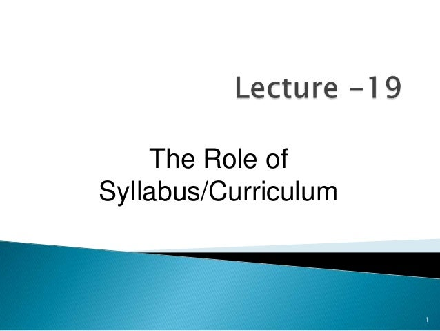 The Role of Syllabus/Curriculum  1