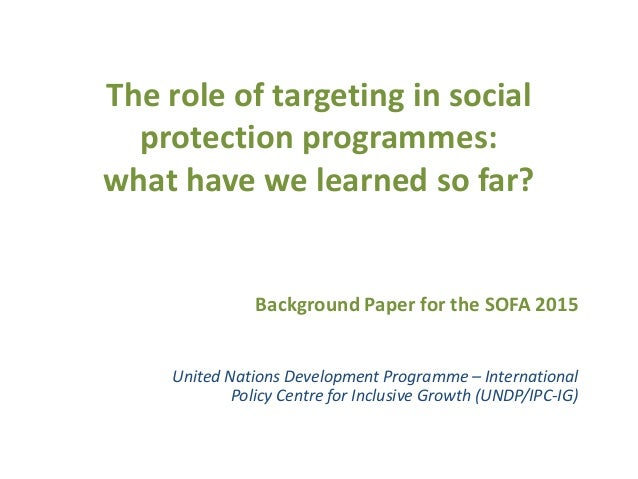 The role of targeting in social protection programmes: what have we learned so far? Background Paper for the SOFA 2015 Uni...