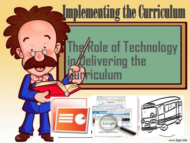 The Role of Technology in Delivering the Curriculum ImplementingtheCurriculum