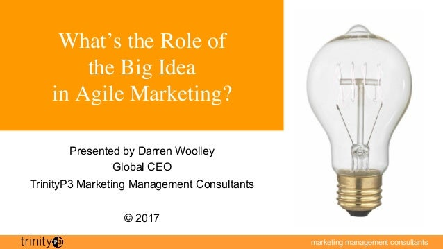 marketing management consultants What's the Role of the Big Idea in Agile Marketing? Presented by Darren Woolley Global CE...