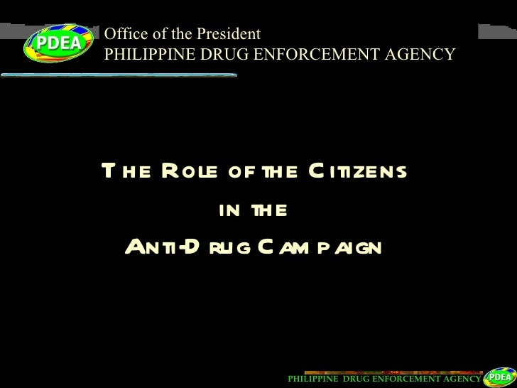 Office of the President PHILIPPINE DRUG ENFORCEMENT AGENCY The Role of the Citizens in the Anti-Drug Campaign