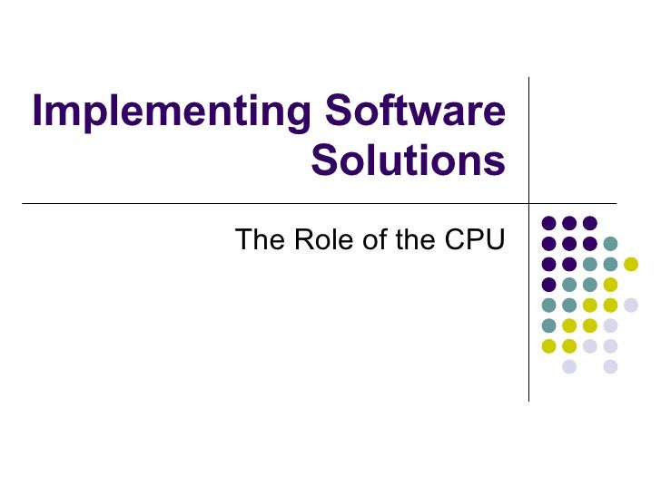 Implementing Software Solutions The Role of the CPU