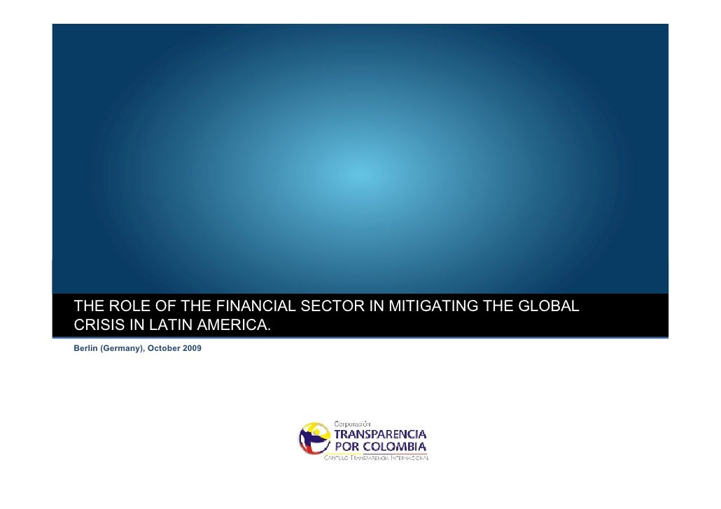 THE ROLE OF THE FINANCIAL SECTOR IN MITIGATING THE GLOBAL CRISIS IN LATIN AMERICA. Berlin (Germany), October 2009