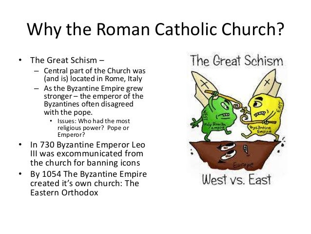 a history of the great schism in catholic church The east–west schism of 1054, sometimes known as the great schism, divided christendom into eastern (greek) and western (latin) branches, which later became known as the eastern orthodox church and the roman catholic church.